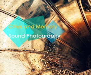 Sound Photography by Cities and Memory